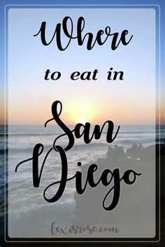 Where to eat in San Diego! The best brunch, lunch, dinner, and dessert spots!