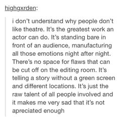 Bless whoever wrote this! as an actor, I feel like sometimes we are and underrated species and people think it's easy work. think again. I love being in musicals and when my friends didn't want to see me as my first lead, it really hurt! Act Theatre, Theatre Problems, Theatre Nerds, Music Theater, Broadway Theatre, Theatre Quotes, Musicals Broadway, Intj, Niels Schneider