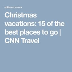 Christmas vacations: 15 of the best places to go | CNN Travel