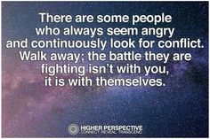 There are some people who always seem angry and continuously look for conflict. Walk away; the battle they are fighting isn't with you. Positive Words, Positive Thoughts, Motivational Thoughts, Inspirational Quotes, Motivational Quotes, Some Words, Life Inspiration, Amazing Quotes, Good Advice