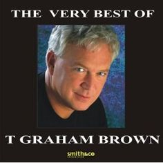 The Very Best Of T. Graham Brown: T. Graham Brown: MP3 Downloads