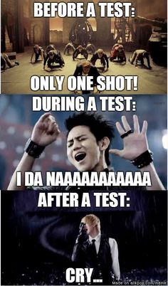 Before a test...During a test...After a test...At the end of it all I'm just X_X