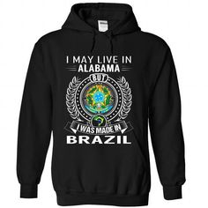 Cool I May Live In Alabama But I Was Made In Brazil Shirt; Tee