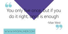 """""""You only live once, but if you do it right, once is enough""""  quote of the day, mae west, life, qotd"""