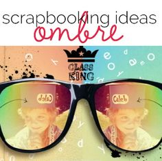 Ideas for Ombre Color Treatments on Scrapbooking Layouts | Get It Scrapped *Great page with the photo as a reflection in the glasses*