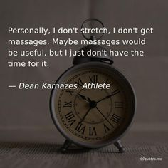 Personally, I don't stretch, I don't get massages. Maybe massages would be useful, but I just don't have the time for it. I Love To Run, Just Go, Meeting Someone, Time Quotes, Just Amazing, Got Him, Love Life, Dean, Athlete