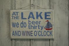 At the lake we do beer thirty and wine o'clock. Cabin Signs, Lake Signs, Lake Cottage, Cottage Living, Lake Decor, Lake Cabins, Wine O Clock, Lake Life, Wooden Signs