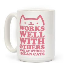 Works well with others and by others I mean cats. This funny mug is perfect for introverted cat lovers.