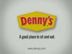 "Denny's--""A good place to sit and eat."""