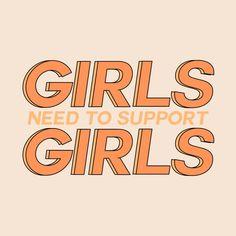 Girls need to suport Girls. #feminismo #feminist #girlpower