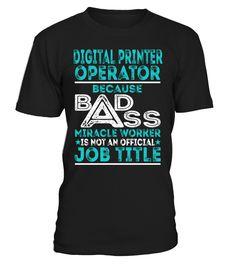 Digital Printer Operator - Badass Miracle Worker