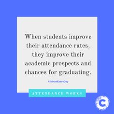 """When students improve their attendance rates, they improve their academic prospects and chances for graduating."""