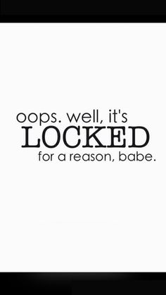 oops, well it's locked for a reason, babe