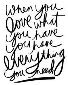 Love everything you have