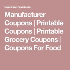 Manufacturer Coupons | Printable Coupons | Printable Grocery Coupons |  Coupons For Food