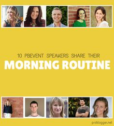 10 prominent bloggers share their morning routine.