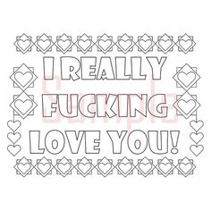 Sweary Coloring Page I Really Fcking Love You-1 by SueSwears