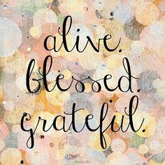 """No matter what you are facing in this new week ahead... and I understand we all have challenges to face... remember in the midst of it all, there is always something to be grateful for. You are alive and you are blessed by His grace."""