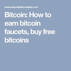 Bitcoin: How to earn bitcoin faucets, buy free bitcoins https://freebitco.in/?r=4611004