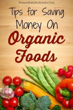 Tips for Saving Money on Organic Foods - Want to eat healthier,but are afraid of the expense? Here are some tips for how to save money on organic foods. Save Money On Groceries, #SaveMoney