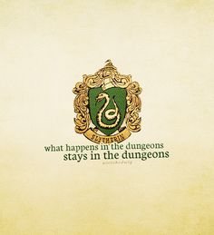 """Slytherin """"what happens in the dungeons, stays in the dungeons"""""""