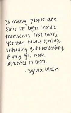 """Some people are shut up tight inside themselves...""   - Sylvia Plath Quote"
