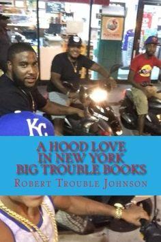 A Hood love in New York: Big Trouble Books (Volume 1) by Robert Trouble Johnson http://www.amazon.com/dp/1505528747/ref=cm_sw_r_pi_dp_IEGdwb1THK7Z7