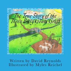 The True Story of the Three Billy Goats Gruff: The Troll's Side of the Story was written by David Reynolds when he was about 9 years old.  Illustrated by Myles Reichel.