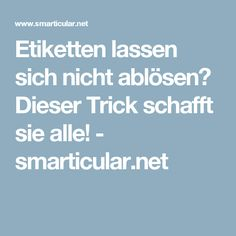 Etiketten lassen sich nicht ablösen? Dieser Trick schafft sie alle! - smarticular.net