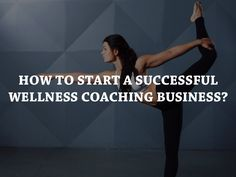 How To Start A Successful Wellness Coaching Business?