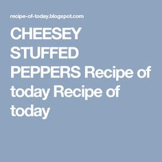 CHEESEY STUFFED PEPPERS Recipe of today Recipe of today