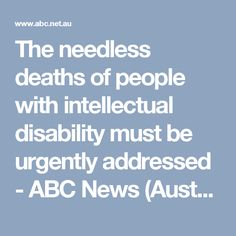 The needless deaths of people with intellectual disability must be urgently addressed - ABC News (Australian Broadcasting Corporation) Abc News, Disability, Health Care, Death, Writing, People, People Illustration, Folk, Health