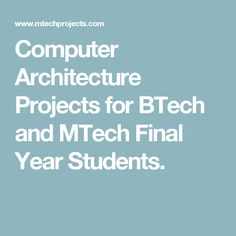 Computer Architecture Projects for BTech and MTech Final Year Students.