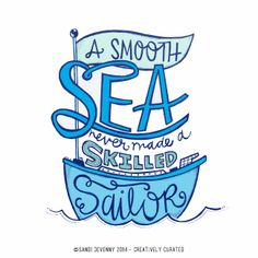 Creatively Curated: SANDI DOODLES : A SMOOTH SEA NEVER MADE A SKILLED SAILOR