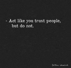 Sadly, I think this is good advice. Now Quotes, Words Quotes, Quotes To Live By, Sayings, Quotes For Trust, High Quotes, Note To Self, True Words, Word Porn