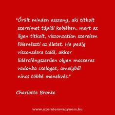 Szerelmes idézet Charlotte Bronte Szerelem Dont Break My Heart, My Heart Is Breaking, Poetry, Positivity, Yoga, Running, Live, Words, Quotes