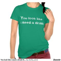 You look like i need a drink St. Patrick day shirt