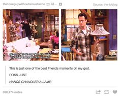 """17 Times Tumblr Was As Hardcore A """"Friends"""" Fans As You Are. This one with Ross handing Chandler the lamp, Ohmygod, I died laughing!"""