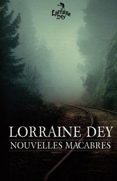 Amazon.fr - Nouvelles macabres - Lorraine Dey - Livres