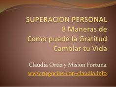 Superacion personal: 8 Maneras de Como puede la Gratitud Cambiar tu Vida. by Claudia Ortiz via slideshare