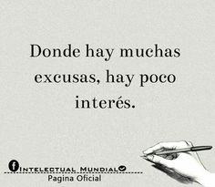 Donde hay muchas excusas, hay poco interes The Words, More Than Words, Favorite Quotes, Best Quotes, Quotes En Espanol, Frases Tumblr, Motivational Phrases, Spanish Quotes, Spanish Inspirational Quotes
