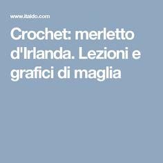Crochet: merletto d'Irlanda. Lezioni e grafici di maglia
