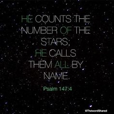 He counts the number of the stars; He calls them all by name. ~Psalms 147:4  12-10-13