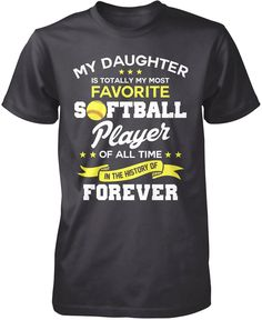 My daughter is totally my most favorite softball player of all time in the history of forever The perfect t-shirt for a softball mom or dad. Order yours today! Premium, Women's Fit & Long Sleeve T-Shi