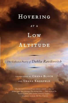 Hovering at a Low Altitude: The Collected Poetry of Dahlia Ravikovitch by Dahlia Ravikovitch http://www.amazon.com/dp/0393340090/ref=cm_sw_r_pi_dp_kp07wb1MVVMPT