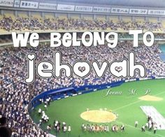 WE BELONG TO JEHOVAH !!!!!!!!!