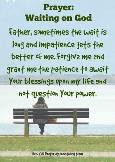 Prayer - Waiting on God ~ Are you currently waiting on God? Maybe you are waiting for a job, for healing, for restoration of a broken relationship, or for wisdom to know where you should go next.  This prayer helps to bring peace of mind and assurance that God is taking care of your well-being. [...]
