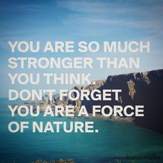 YOU ARE SO MUCH STRONGER THAN YOU THINK. DON'T FORGET YOU ARE A FORCE OF NATURE. #smartquote #quote #statements #feelgood #healthy #healthyfood #saladpride #saladlove #healthychoices #realfood #wholefood #eatyourgreens #organic #plantbased #plantbaseddiet #healthyisawayoflife #quote #bethechange