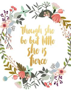 Printable quote Though She Be But Little She by PaperStormPrints