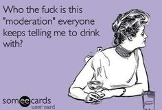 Drink with moderation ;-)